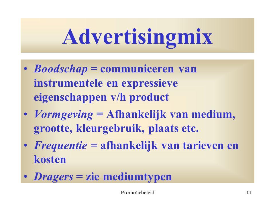 Promotiebeleid11 Advertisingmix Boodschap = communiceren van instrumentele en expressieve eigenschappen v/h product Vormgeving = Afhankelijk van mediu
