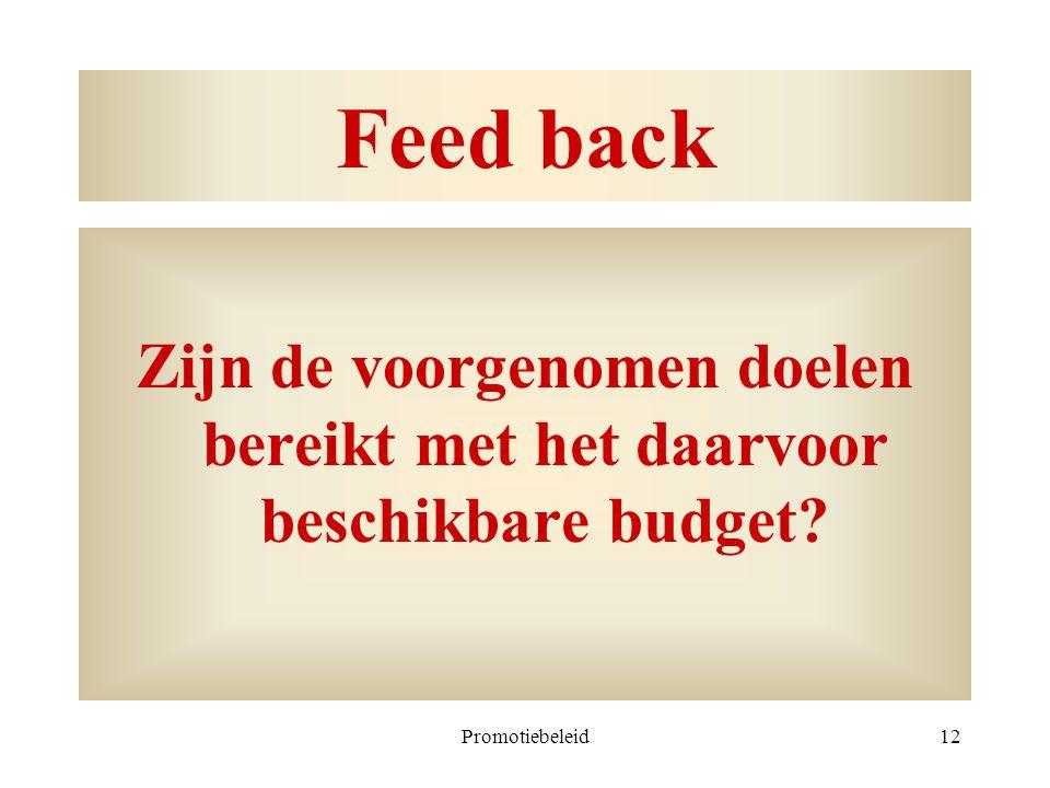Promotiebeleid12 Feed back Zijn de voorgenomen doelen bereikt met het daarvoor beschikbare budget?