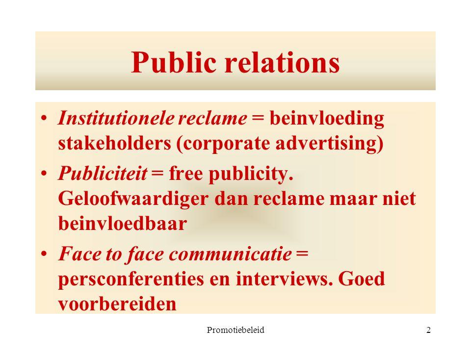 Promotiebeleid2 Public relations Institutionele reclame = beinvloeding stakeholders (corporate advertising) Publiciteit = free publicity. Geloofwaardi