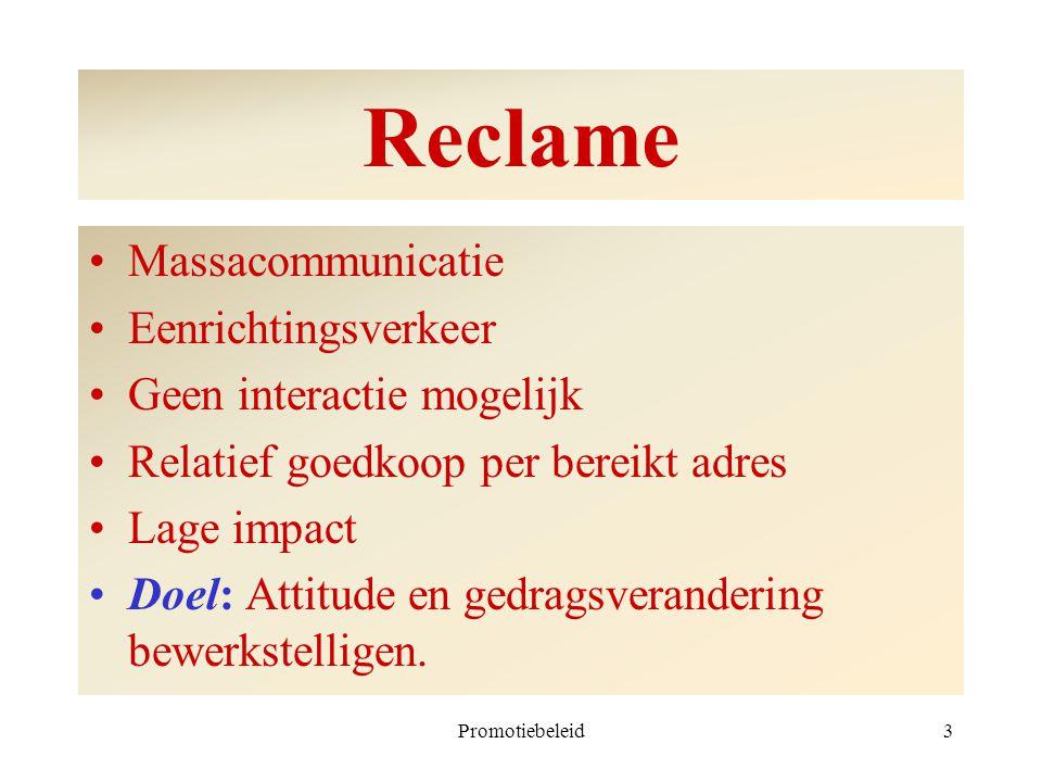 Promotiebeleid3 Reclame Massacommunicatie Eenrichtingsverkeer Geen interactie mogelijk Relatief goedkoop per bereikt adres Lage impact Doel: Attitude