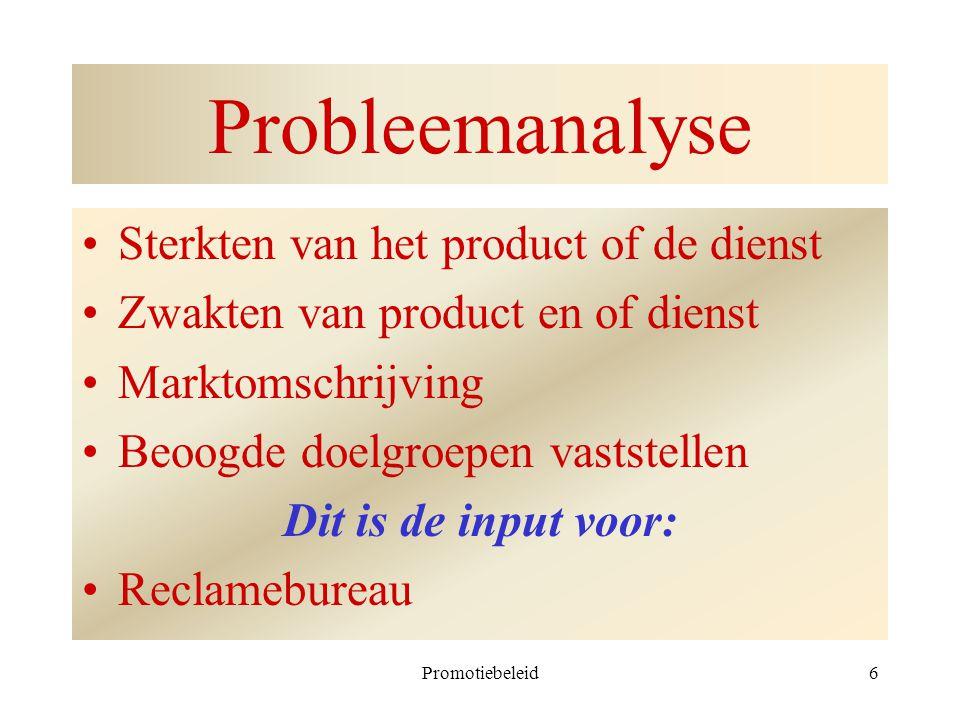 Promotiebeleid6 Probleemanalyse Sterkten van het product of de dienst Zwakten van product en of dienst Marktomschrijving Beoogde doelgroepen vaststell