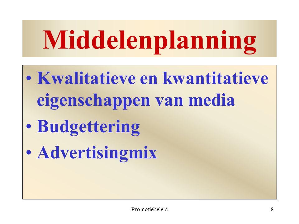 Promotiebeleid8 Middelenplanning Kwalitatieve en kwantitatieve eigenschappen van media Budgettering Advertisingmix