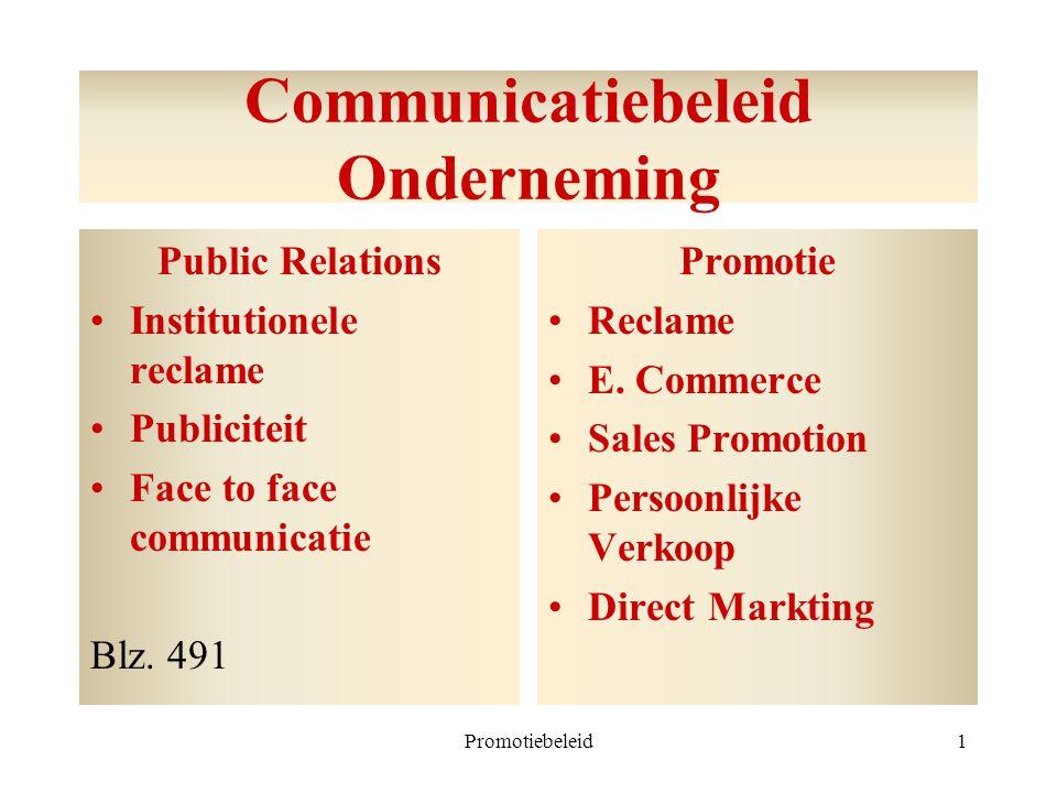 Promotiebeleid1 Communicatiebeleid Onderneming Public Relations Institutionele reclame Publiciteit Face to face communicatie Blz. 491 Promotie Reclame