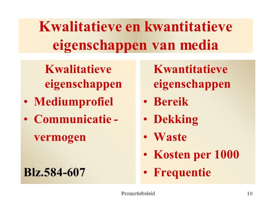 Promotiebeleid10 Kwalitatieve en kwantitatieve eigenschappen van media Kwalitatieve eigenschappen Mediumprofiel Communicatie - vermogen Blz.584-607 Kw