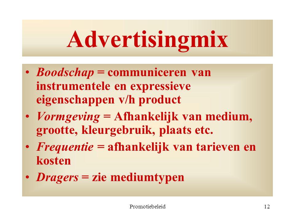 Promotiebeleid12 Advertisingmix Boodschap = communiceren van instrumentele en expressieve eigenschappen v/h product Vormgeving = Afhankelijk van mediu