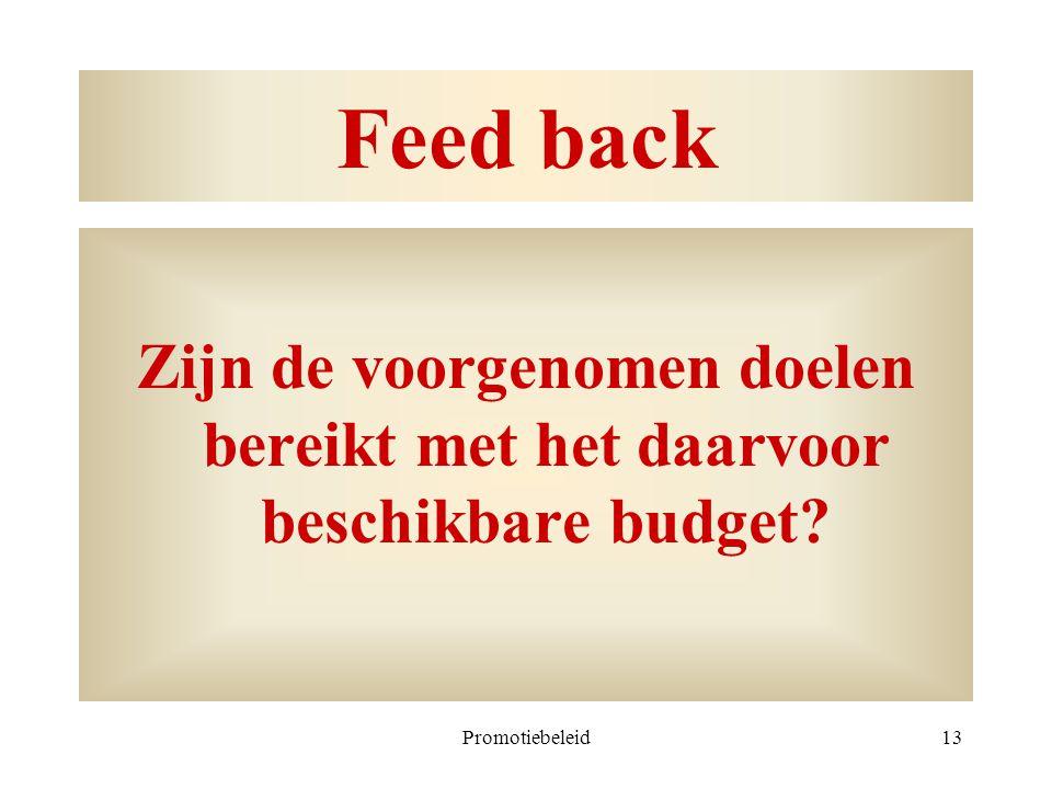 Promotiebeleid13 Feed back Zijn de voorgenomen doelen bereikt met het daarvoor beschikbare budget?