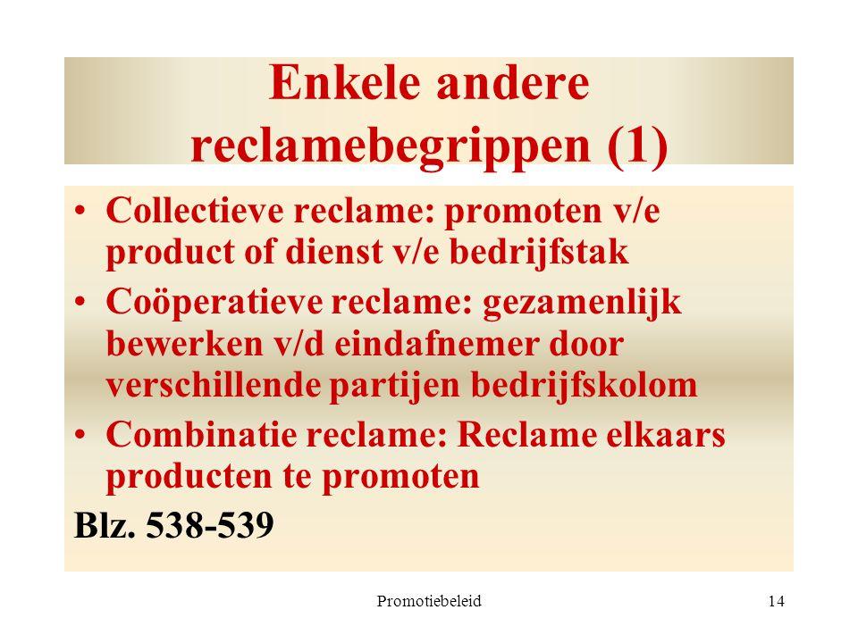 Promotiebeleid14 Enkele andere reclamebegrippen (1) Collectieve reclame: promoten v/e product of dienst v/e bedrijfstak Coöperatieve reclame: gezamenl