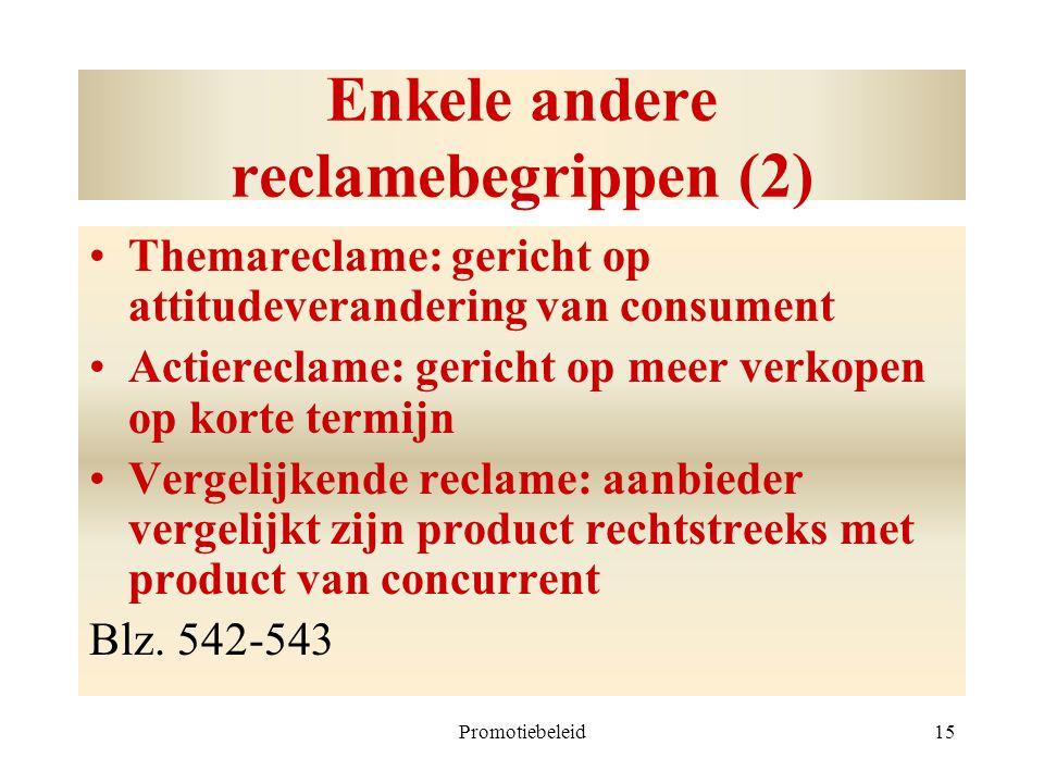 Promotiebeleid15 Enkele andere reclamebegrippen (2) Themareclame: gericht op attitudeverandering van consument Actiereclame: gericht op meer verkopen