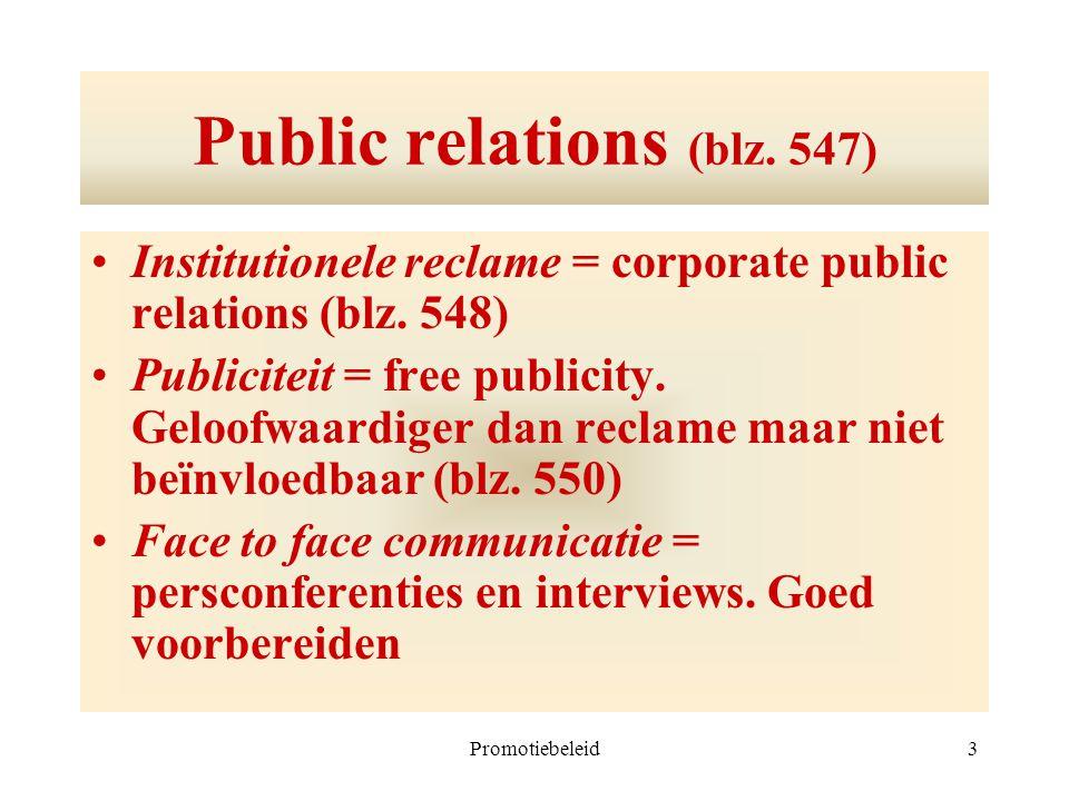 Promotiebeleid3 Public relations (blz. 547) Institutionele reclame = corporate public relations (blz. 548) Publiciteit = free publicity. Geloofwaardig
