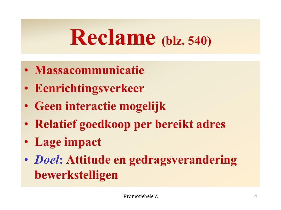 Promotiebeleid4 Reclame (blz. 540) Massacommunicatie Eenrichtingsverkeer Geen interactie mogelijk Relatief goedkoop per bereikt adres Lage impact Doel