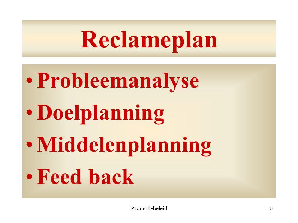 Promotiebeleid6 Reclameplan Probleemanalyse Doelplanning Middelenplanning Feed back