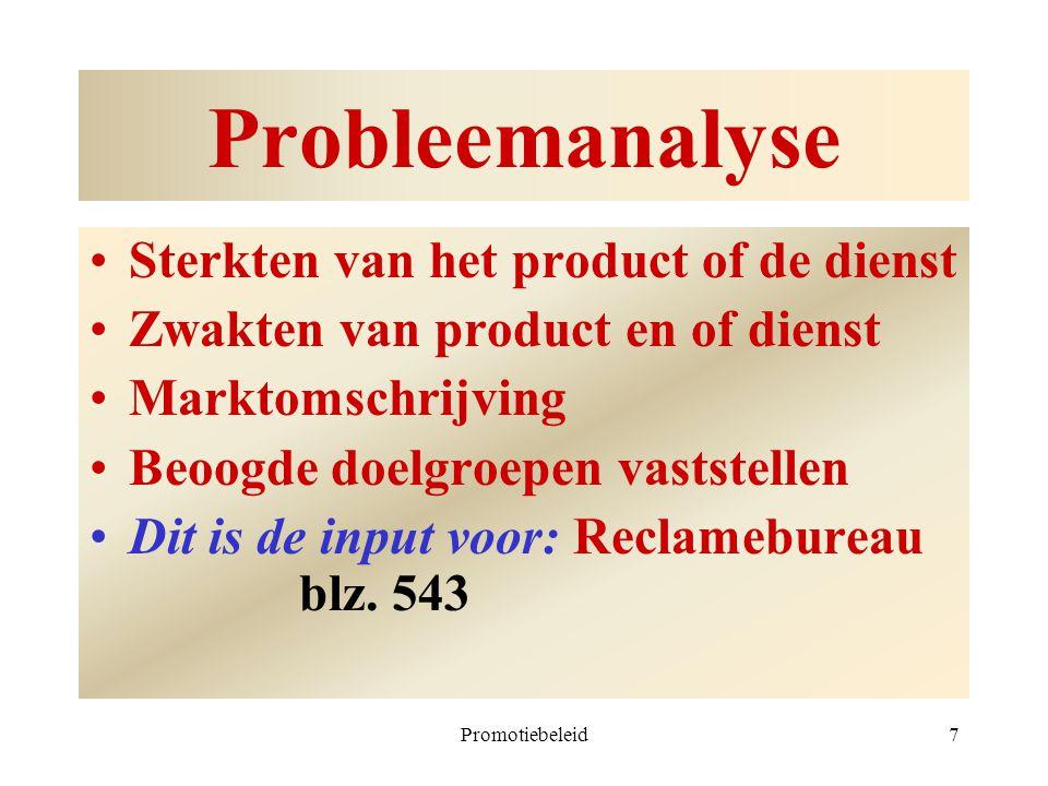 Promotiebeleid7 Probleemanalyse Sterkten van het product of de dienst Zwakten van product en of dienst Marktomschrijving Beoogde doelgroepen vaststell