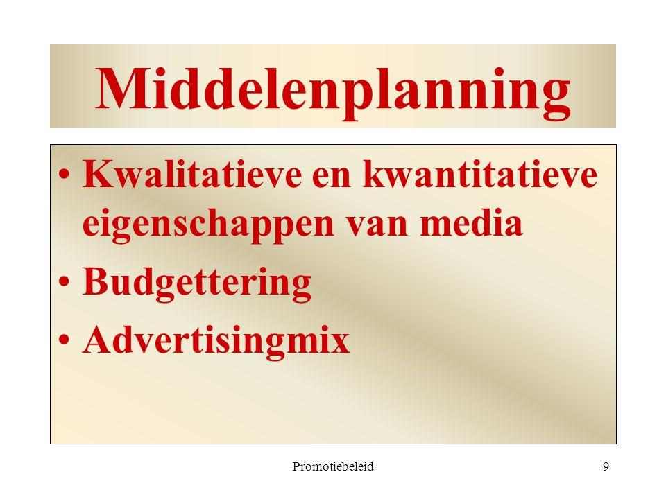 Promotiebeleid9 Middelenplanning Kwalitatieve en kwantitatieve eigenschappen van media Budgettering Advertisingmix