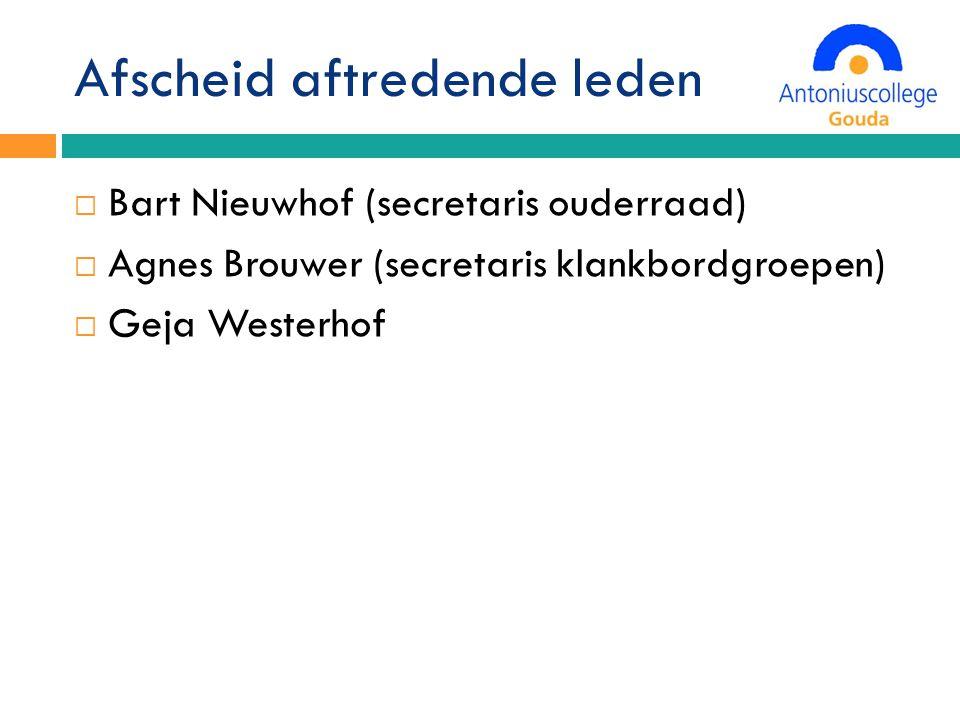 Afscheid aftredende leden  Bart Nieuwhof (secretaris ouderraad)  Agnes Brouwer (secretaris klankbordgroepen)  Geja Westerhof