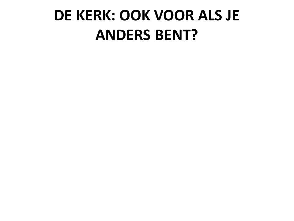 DE KERK: OOK VOOR ALS JE ANDERS BENT