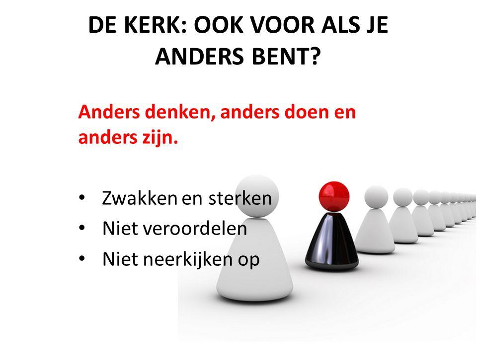 DE KERK: OOK VOOR ALS JE ANDERS BENT. Anders denken, anders doen en anders zijn.