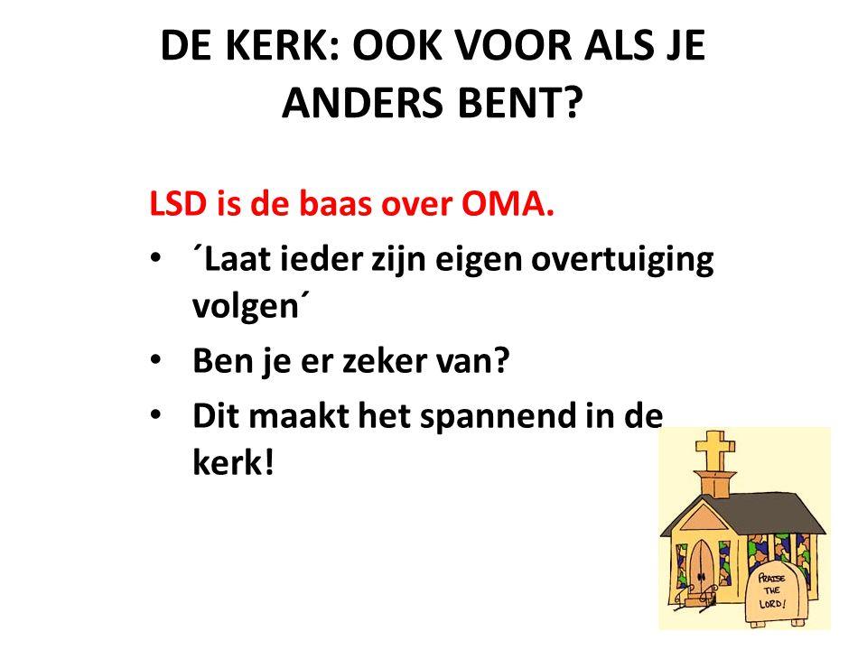 DE KERK: OOK VOOR ALS JE ANDERS BENT? LSD is de baas over OMA. ´Laat ieder zijn eigen overtuiging volgen´ Ben je er zeker van? Dit maakt het spannend