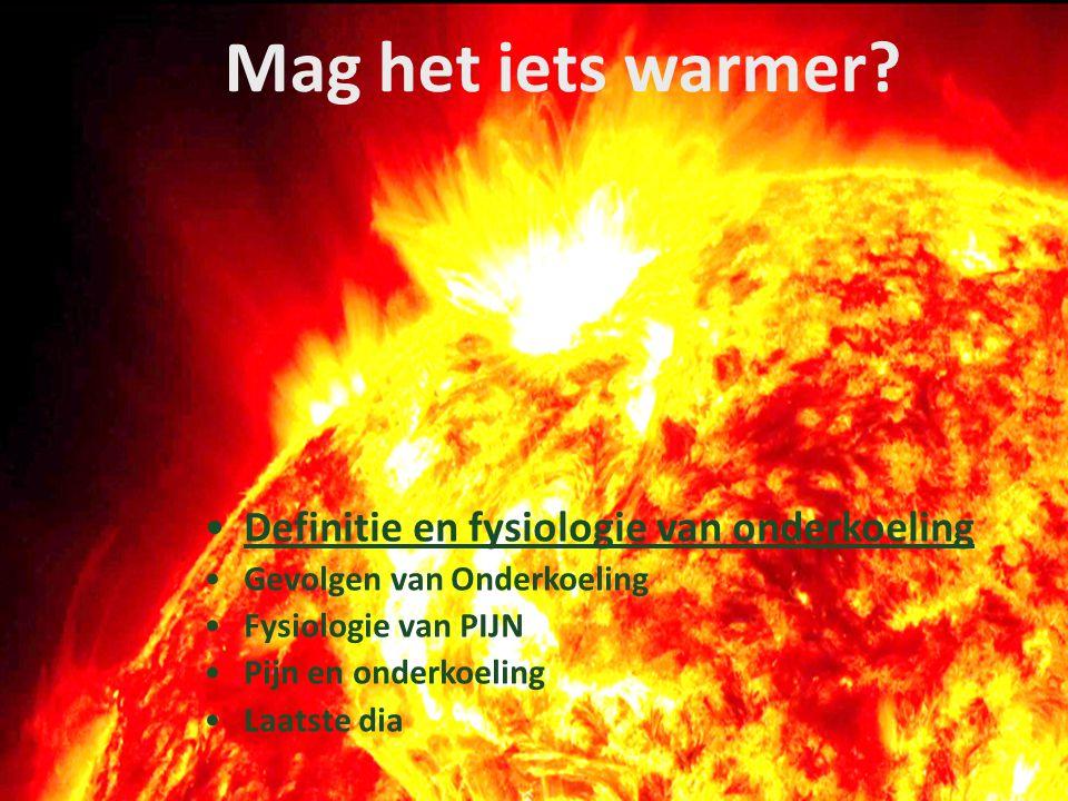 Definitie van onderkoeling Hypothermie : centrale temperatuur is lager dan 36° C