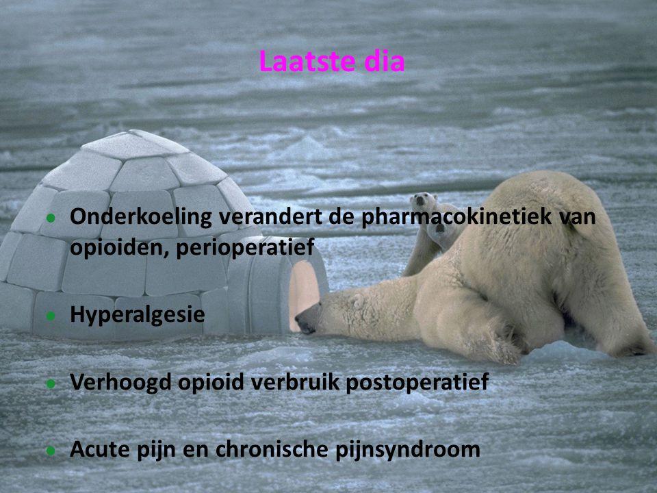 Onderkoeling verandert de pharmacokinetiek van opioiden, perioperatief Hyperalgesie Verhoogd opioid verbruik postoperatief Acute pijn en chronische pi