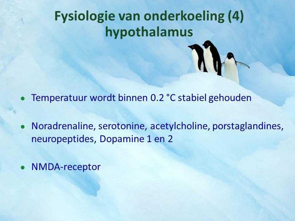 Fysiologie van onderkoeling (4) hypothalamus Temperatuur wordt binnen 0.2 °C stabiel gehouden Noradrenaline, serotonine, acetylcholine, porstaglandine