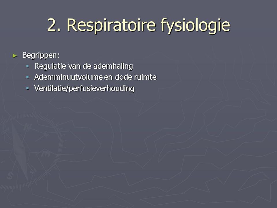 2. Respiratoire fysiologie ► Begrippen:  Regulatie van de ademhaling  Ademminuutvolume en dode ruimte  Ventilatie/perfusieverhouding