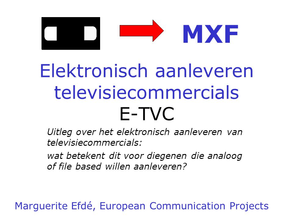 Elektronisch aanleveren televisiecommercials E-TVC Uitleg over het elektronisch aanleveren van televisiecommercials: wat betekent dit voor diegenen die analoog of file based willen aanleveren.