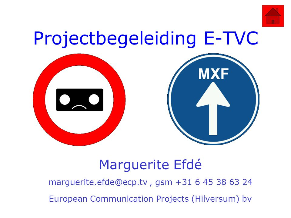 Projectbegeleiding E-TVC Marguerite Efdé marguerite.efde@ecp.tv, gsm +31 6 45 38 63 24 European Communication Projects (Hilversum) bv