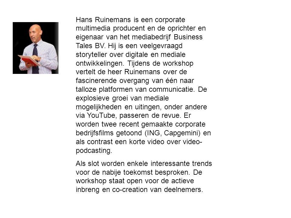 Hans Ruinemans is een corporate multimedia producent en de oprichter en eigenaar van het mediabedrijf Business Tales BV. Hij is een veelgevraagd story