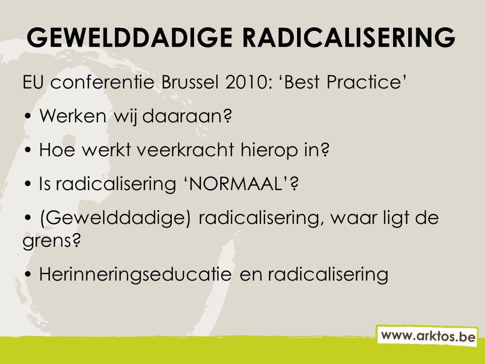 EU conferentie Brussel 2010: 'Best Practice' Werken wij daaraan? Hoe werkt veerkracht hierop in? Is radicalisering 'NORMAAL'? (Gewelddadige) radicalis