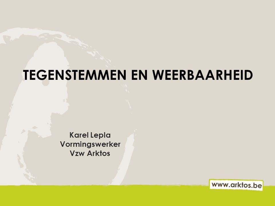 TEGENSTEMMEN EN WEERBAARHEID Karel Lepla Vormingswerker Vzw Arktos