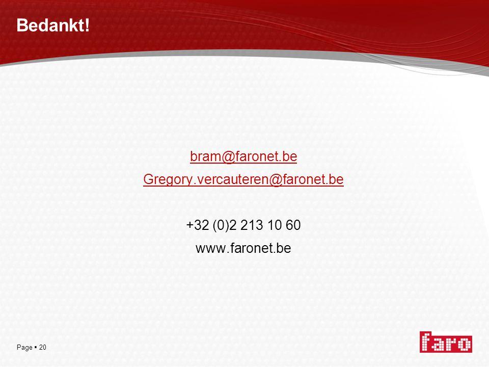 Page  20 Bedankt! bram@faronet.be Gregory.vercauteren@faronet.be +32 (0)2 213 10 60 www.faronet.be