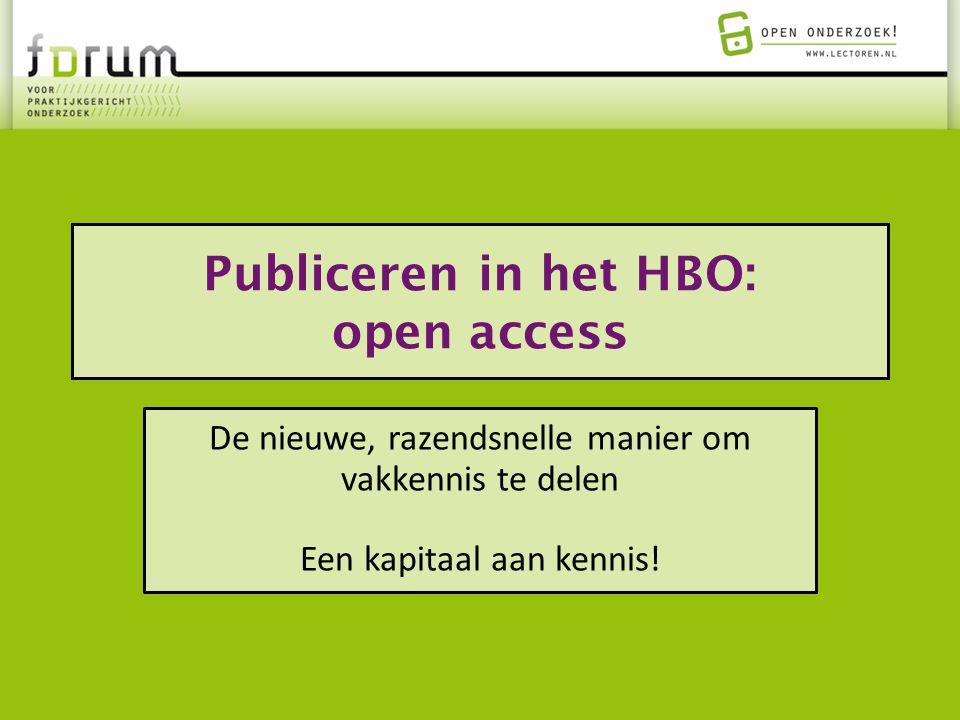 Publiceren in het HBO: open access De nieuwe, razendsnelle manier om vakkennis te delen Een kapitaal aan kennis!