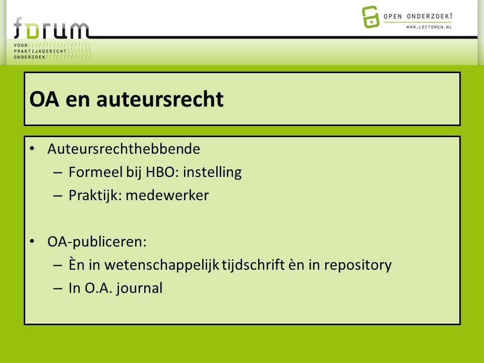 OA en auteursrecht Auteursrechthebbende – Formeel bij HBO: instelling – Praktijk: medewerker OA-publiceren: – Èn in wetenschappelijk tijdschrift èn in