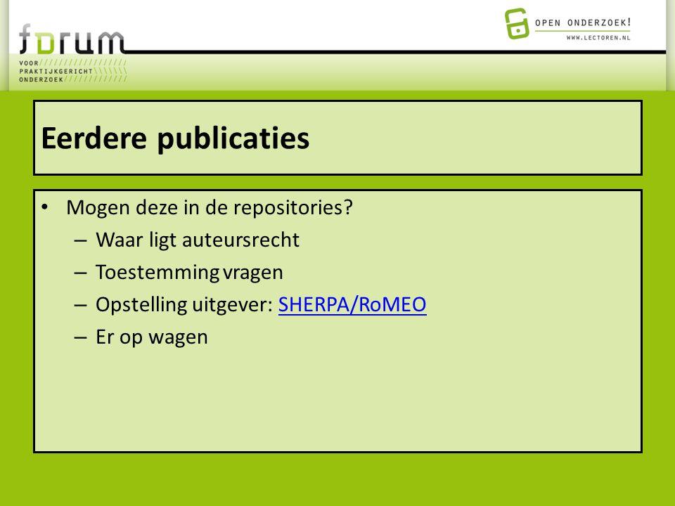 Eerdere publicaties Mogen deze in de repositories? – Waar ligt auteursrecht – Toestemming vragen – Opstelling uitgever: SHERPA/RoMEOSHERPA/RoMEO – Er
