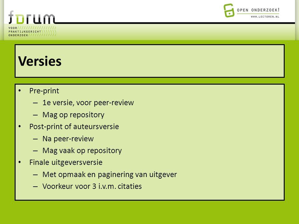 Versies Pre-print – 1e versie, voor peer-review – Mag op repository Post-print of auteursversie – Na peer-review – Mag vaak op repository Finale uitge