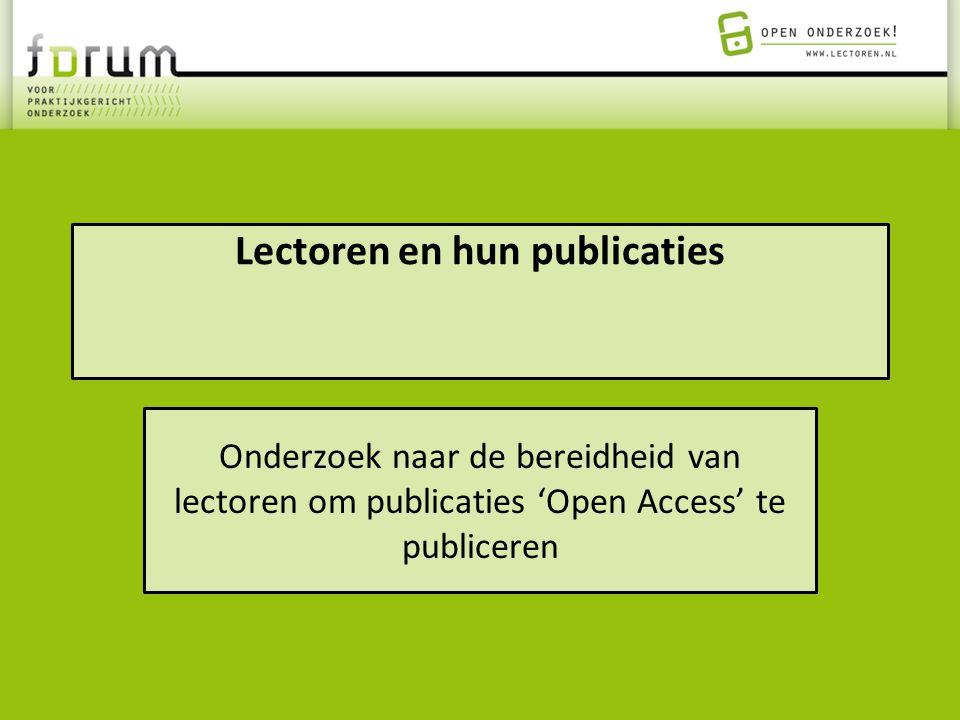 Lectoren en hun publicaties Onderzoek naar de bereidheid van lectoren om publicaties 'Open Access' te publiceren