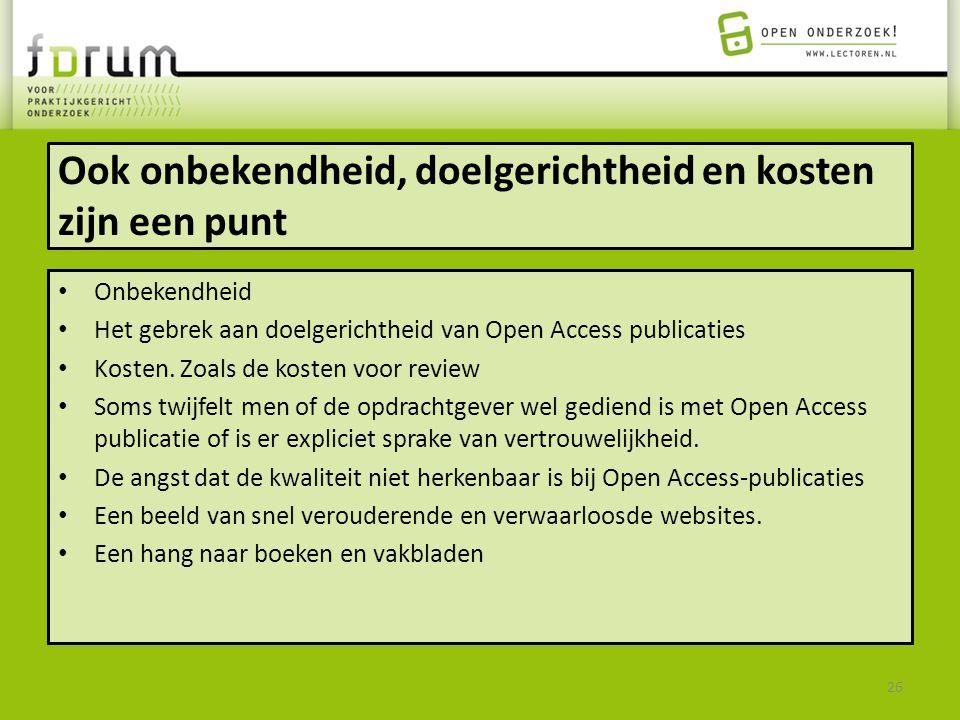 Ook onbekendheid, doelgerichtheid en kosten zijn een punt Onbekendheid Het gebrek aan doelgerichtheid van Open Access publicaties Kosten. Zoals de kos