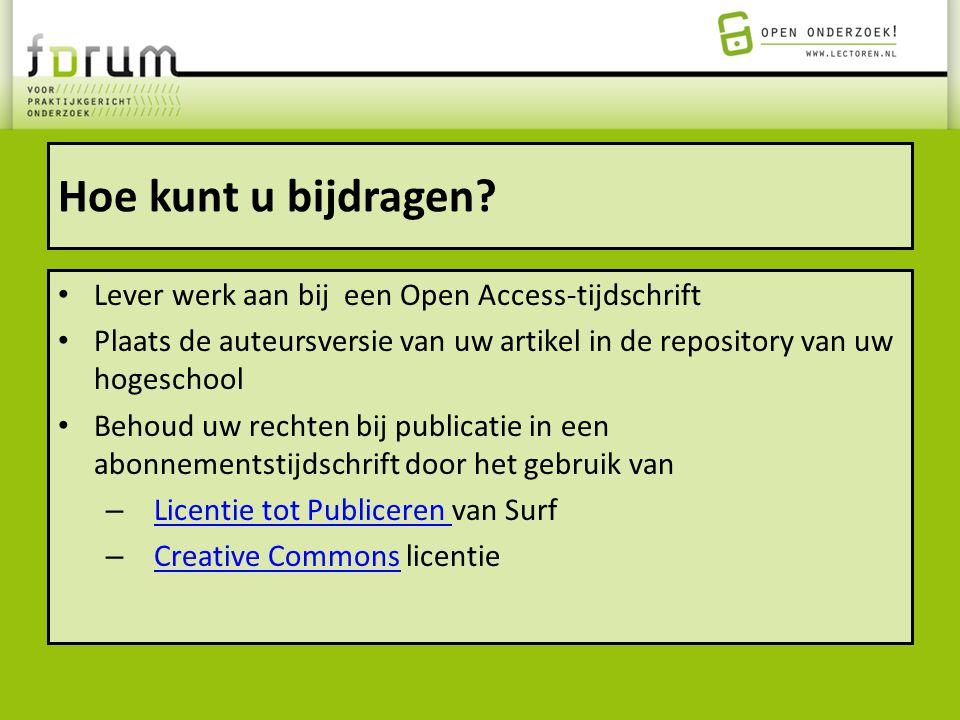 Hoe kunt u bijdragen? Lever werk aan bij een Open Access-tijdschrift Plaats de auteursversie van uw artikel in de repository van uw hogeschool Behoud