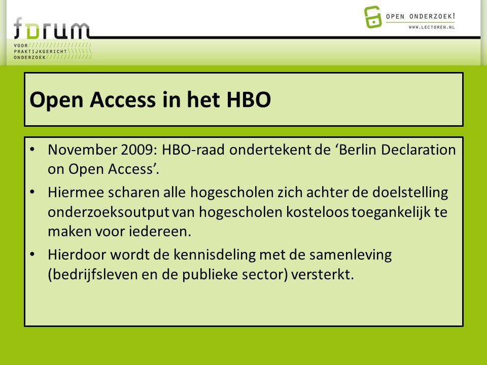 Open Access in het HBO November 2009: HBO-raad ondertekent de 'Berlin Declaration on Open Access'. Hiermee scharen alle hogescholen zich achter de doe