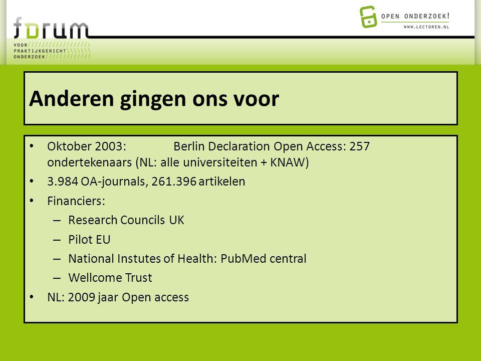 Anderen gingen ons voor Oktober 2003:Berlin Declaration Open Access: 257 ondertekenaars (NL: alle universiteiten + KNAW) 3.984 OA-journals, 261.396 ar