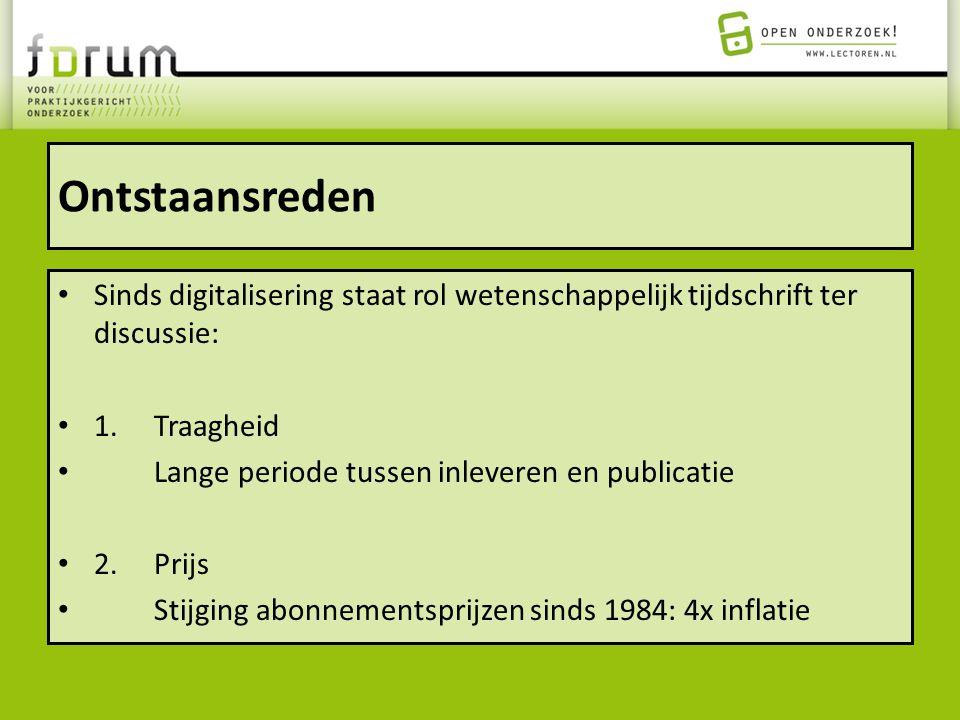 Ontstaansreden Sinds digitalisering staat rol wetenschappelijk tijdschrift ter discussie: 1.Traagheid Lange periode tussen inleveren en publicatie 2.P