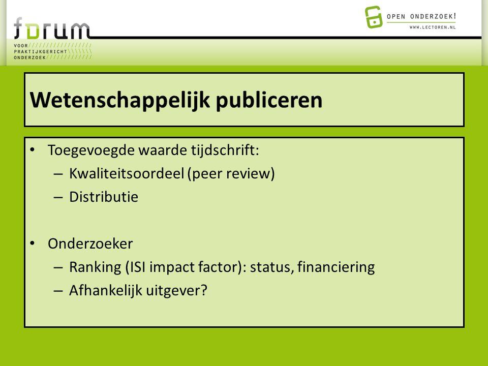 Wetenschappelijk publiceren Toegevoegde waarde tijdschrift: – Kwaliteitsoordeel (peer review) – Distributie Onderzoeker – Ranking (ISI impact factor):