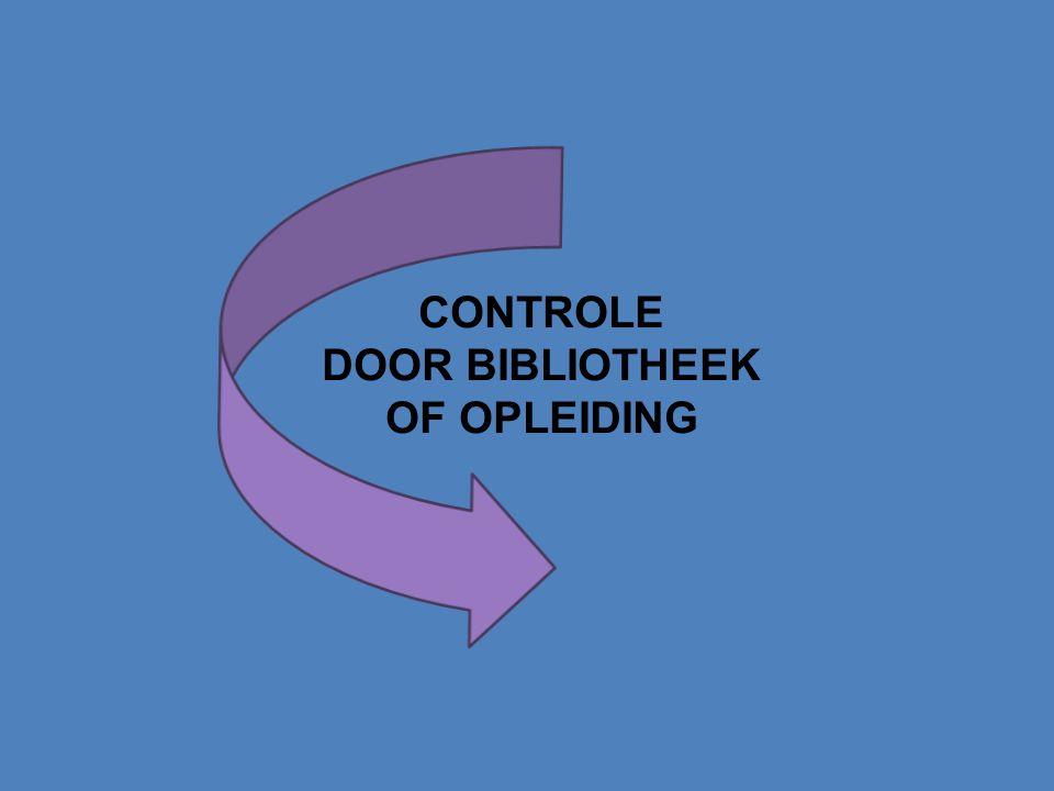 CONTROLE DOOR BIBLIOTHEEK OF OPLEIDING