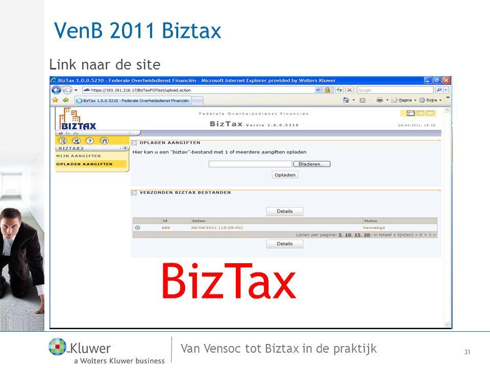 Van Vensoc tot Biztax in de praktijk VenB 2011 Biztax Link naar de site 31 BizTax