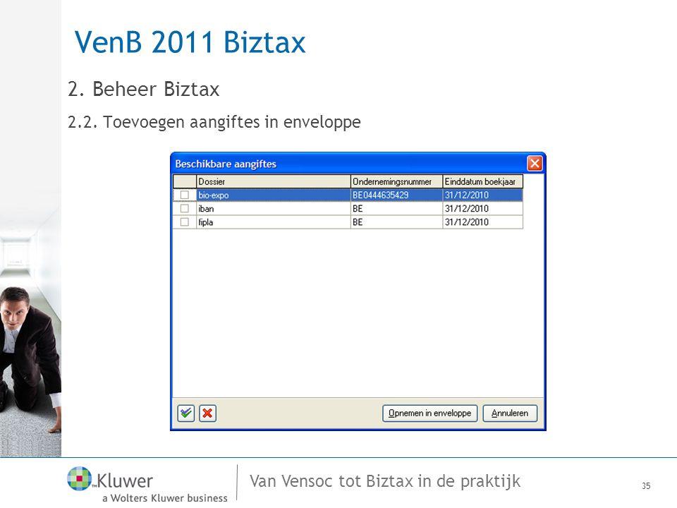 Van Vensoc tot Biztax in de praktijk VenB 2011 Biztax 35 2. Beheer Biztax 2.2. Toevoegen aangiftes in enveloppe
