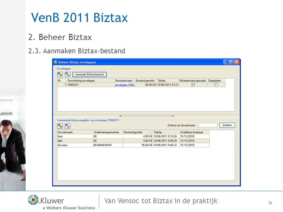 Van Vensoc tot Biztax in de praktijk VenB 2011 Biztax 36 2. Beheer Biztax 2.3. Aanmaken Biztax-bestand