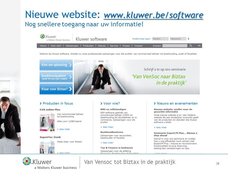 Van Vensoc tot Biztax in de praktijk www.kluwer.be/software Nieuwe website: www.kluwer.be/software Nog snellere toegang naar uw informatie! 38