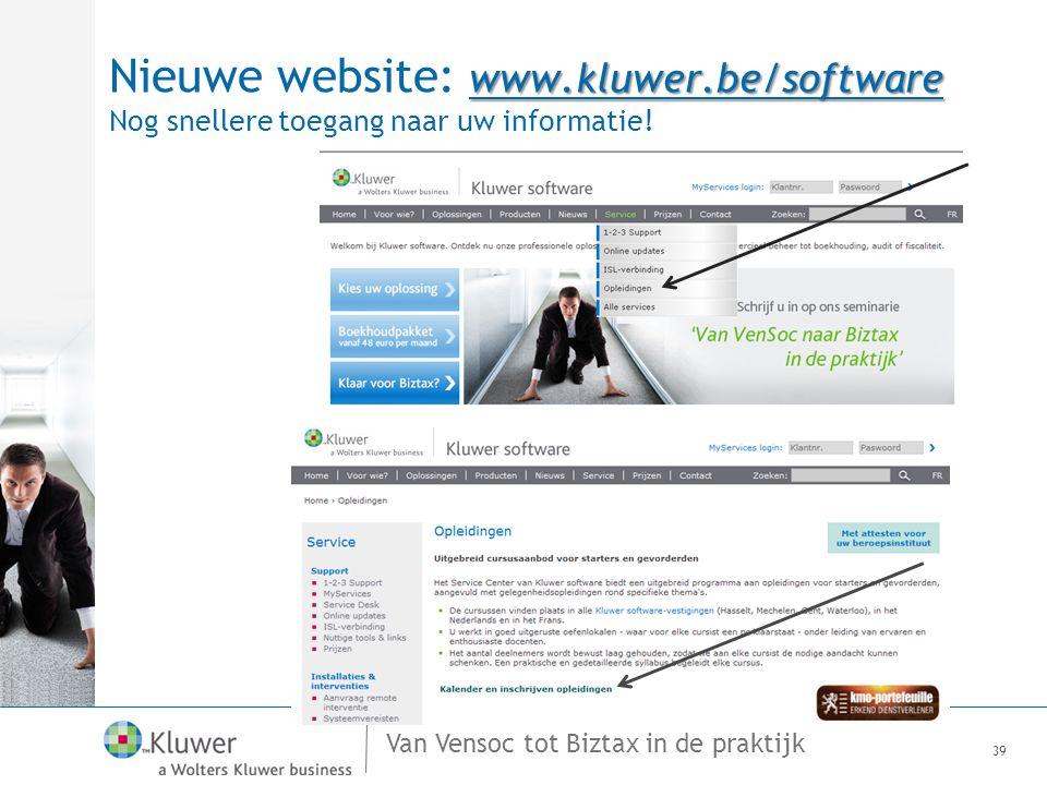 Van Vensoc tot Biztax in de praktijk 39 www.kluwer.be/software Nieuwe website: www.kluwer.be/software Nog snellere toegang naar uw informatie!