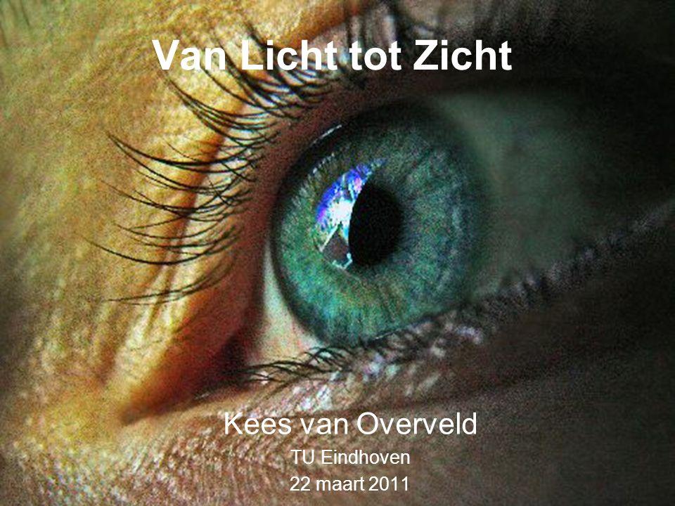Van Licht tot Zicht Kees van Overveld TU Eindhoven 22 maart 2011