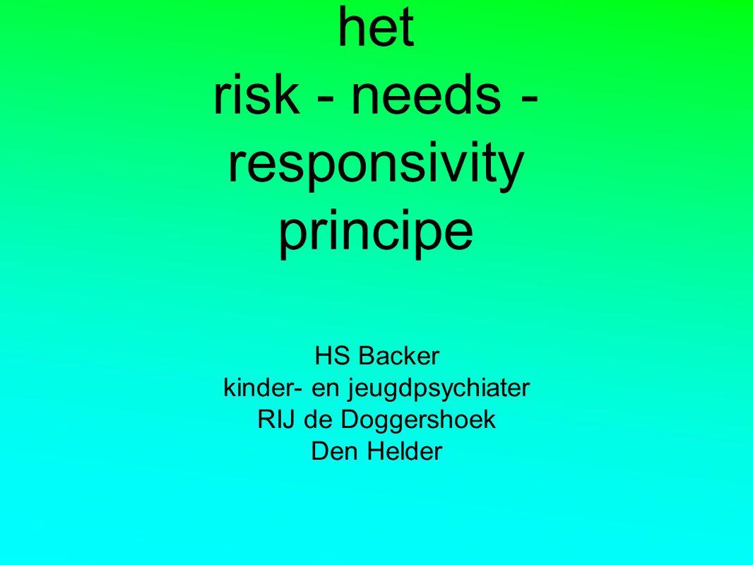 risk - needs - responsivity principe afkomstig uit de 'What works' literatuur abstractie van meta-analyses: ➡ welk soort interventies zijn werkzaam ➡ welke elementen van interventies zijn werkzaam ➡ welke opzet/structuur is werkzaam